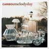 Melody Day (Four Tet Remix) by Caribou