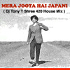 Mera Joota Hai Japani ( DJ Tony T Shree 420 House Mix )