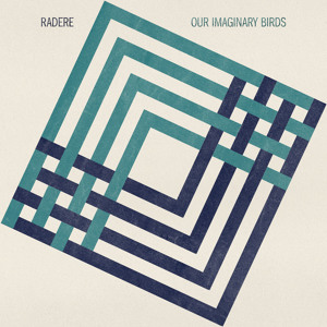 Radere, &#8220;Our Imaginary Birds&#8221;