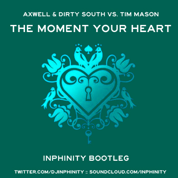 Free Download: Axwell & Dirty South vs Tim Mason   The Moment Your Heart (Inphinity Bootleg)