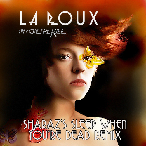 La Roux - In For The Kill (Sharaz's Sleep When You're Dead Remix)