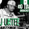 NO TIME (DJ UNTEE PARTYBLEND)  BRACKET FT. P SQUARE