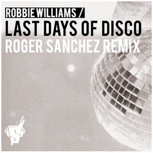 FREE MP3: Robbie Williams - Last Days Of Disco (Roger Sanchez Vocal Mix)