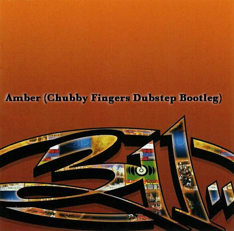311 - Amber (Chubby Fingers Dubstep Bootleg) FREE DOWNLOAD!
