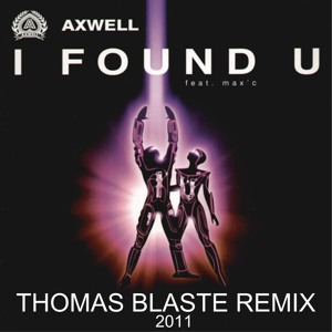 Axwell - I Found U (Thomas Blaster Remix) [2011]