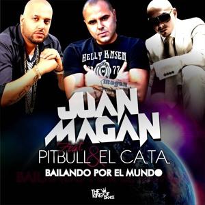 Bailando Por El Mundo (Clean) - Juan Magan Feat. Pitbull & El Cata