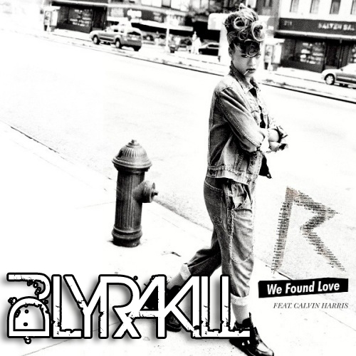 Rihanna   We Found Love (Lyrakill Remix)