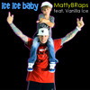 Ice Ice Baby by MattyBraps (feat Vanilla Ice) album artwork
