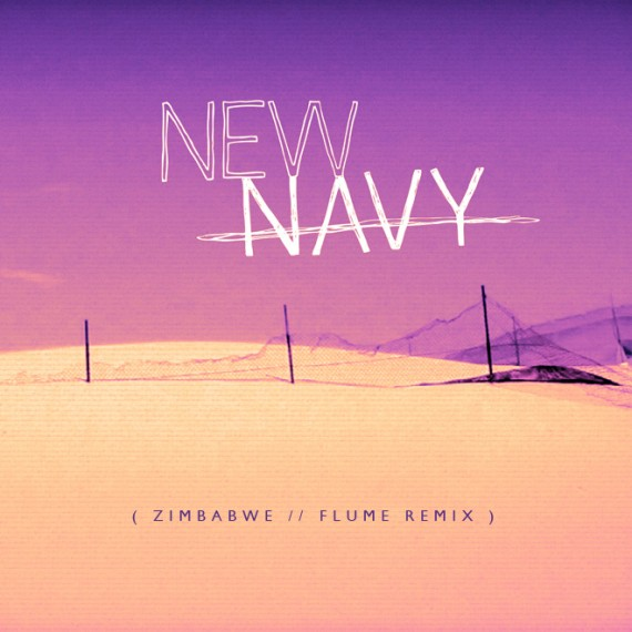 New Navy // Zimbabwe (Flume Remix)