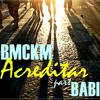 B.M.C.K.M - Acreditar part. Babi (prod. Kleber Milo) [Single]
