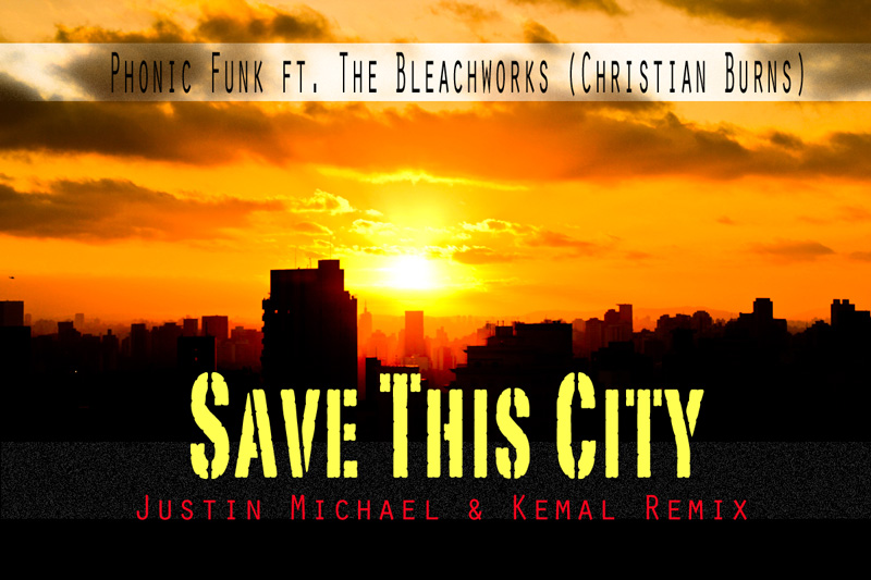 FREE MP3: Phonic Funk ft. The Bleachworks (Christian Burns) - Save This City (Justin Michael & Kemal Remix)