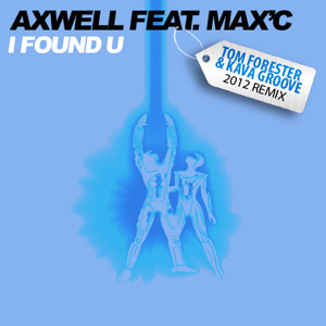 Axwell feat. Max&#39;C - I Found U (Tom Forester &amp; Kava Groove 2012 Remix) [Promo] by Tom Forester