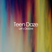 Teen Daze Let's Groove Artwork