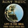 ROXY MUSIC - Love Is The Drug (Todd Terje disco dub)