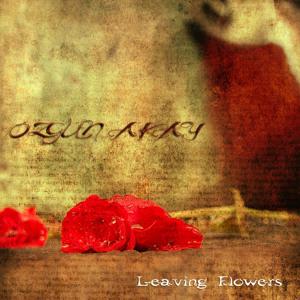 Özgün Akay - Leaving Flowers