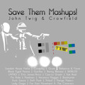 John Twig & Crowfield - Save Them Mashups!