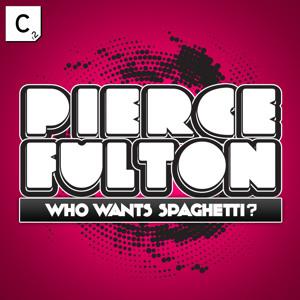 New! Pierce Fulton – Who Wants Spaghetti?