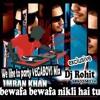 Bewafa bewafa nikli hai tu we like the party VEGABOYS mix Dj Rohit 9890358074