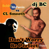 dj BC - Don't Worry, Be Perfect (CL Smooth vs Bobby McFerrin)