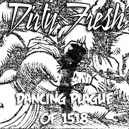 Dirty Fresh - Dancing Plague of 1518
