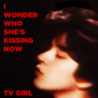 TV Girl I Wonder Who She's Kissing Now Artwork