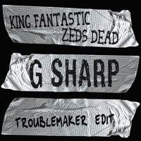Listen to a new hiphop song G Sharp (Troublemaker Edit) - King Fantastic x Zeds Dead