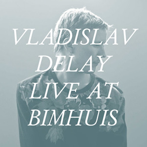 Vladislav Delay - Live (Bimhuis, Amsterdam, April 2012)