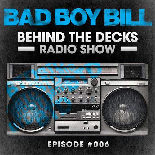 2012.05.07 - BAD BOY BILL - BEHIND THE DECKS RADIO SHOW - EPISODE #006 Artworks-000022967435-00ley8-original