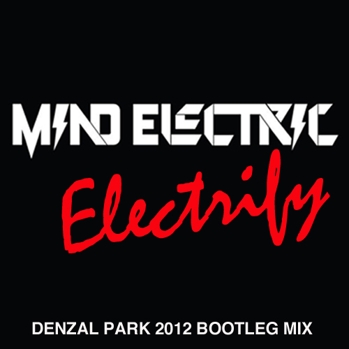 FREE MP3: Mind Electric - Electrify (Denzal Park&#39;s 2012 Bootleg Mix) 