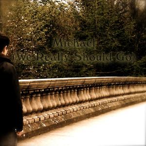 Ravena - Michael (We Really Should Go)