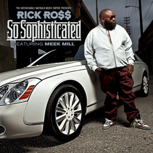 Rick Ross - So Sophisticated ft Meek Mill