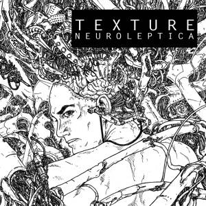 TEXTURE - NEUROLEPTICA