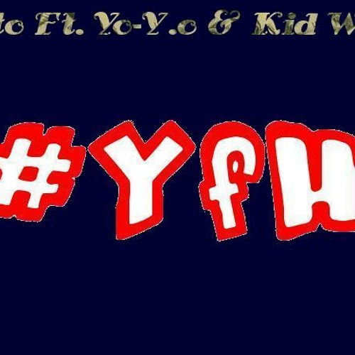 Xito Ft. Yo-Y.O & Kid Wes - YFH (young, fly, & handsome) by Royalties Records