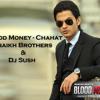 Blood Money-Chahat ( Shaikh Brothers & DJ Sush ) Remix