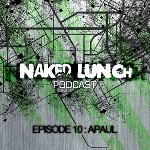 A.Paul - Naked Lunch PODCAST #010 Artworks-000024944721-1zl5o4-crop