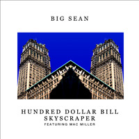 Listen to a new hiphop song Hundred Dollar Bill Skyscraper (Ft. Mac Miller) - Big Sean