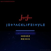 Listen to a new remix song Jetpack Lifestyle (Moiez Remix) - Jetpack Jones
