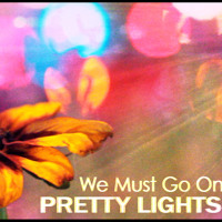 Listen to a new electro song We Must Go On - Pretty Lights
