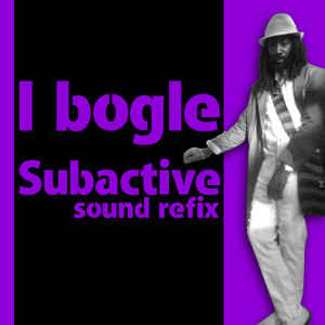 I Bogle - Subactive Sound REFIX (Free Download)