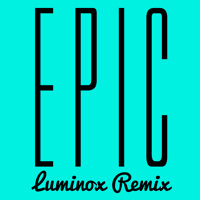 Listen to a new remix song Epic (Luminox Remix) - Sandro Silva and Quintino