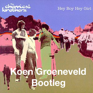 FREE MP3: The Chemical Brothers - Hey Boy Hey Girl (Koen Groeneveld Bootleg)
