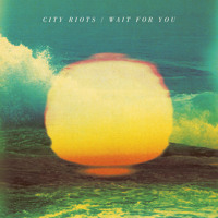 City Riots Wait For You Artwork