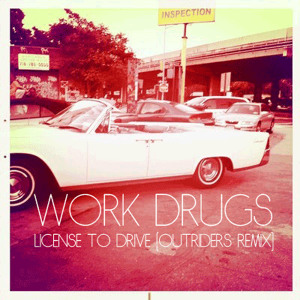License To Drive (Outriders Remix) by Work Drugs