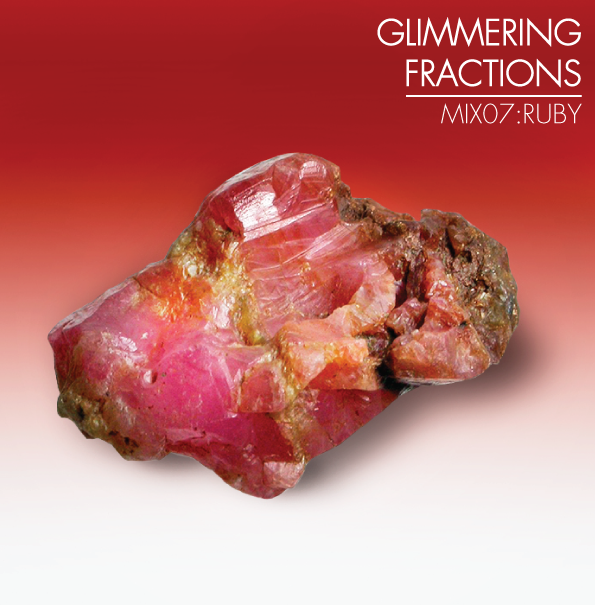 GLIMMERING FRACTIONS - MIX 07:RUBY