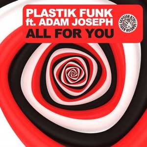 Plastik Funk ft. Adam Joseph – All For You