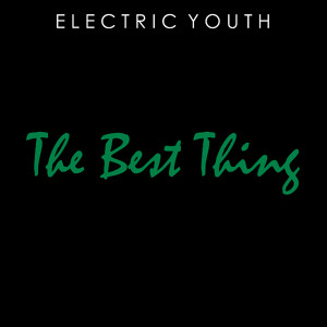 The Best Thing by Electric Youth