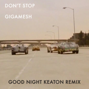 Don't Stop (Good Night Keaton Remix) by Gigamesh