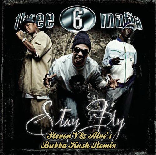 Three 6 Mafia - Stay Fly (Steven V & Alvo's Bubba Ku$h Remix)