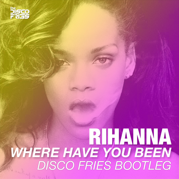 MASHUP | Rihanna - Where Have You Been (Disco Fries Bootleg)