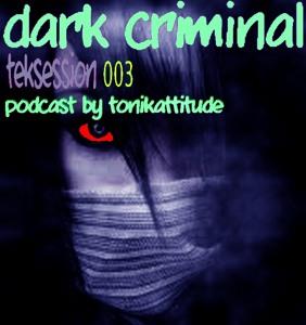 Tonikattitude - Dark Criminal Teksession Podcast #003 - 11-08-2012 Artworks-000028292789-6x8o0l-crop